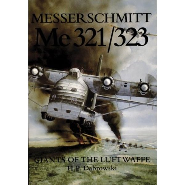Schiffer Publishing Messerschmitt Me321 / Me323: Giants of the Luftwaffe softcover