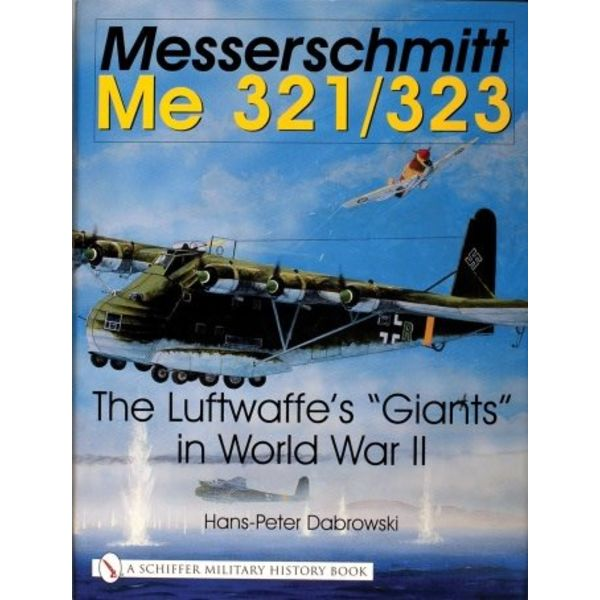 Schiffer Publishing Messerschmitt Me321 / Me323: Luftwaffe's Giants in world War II  Hardcover