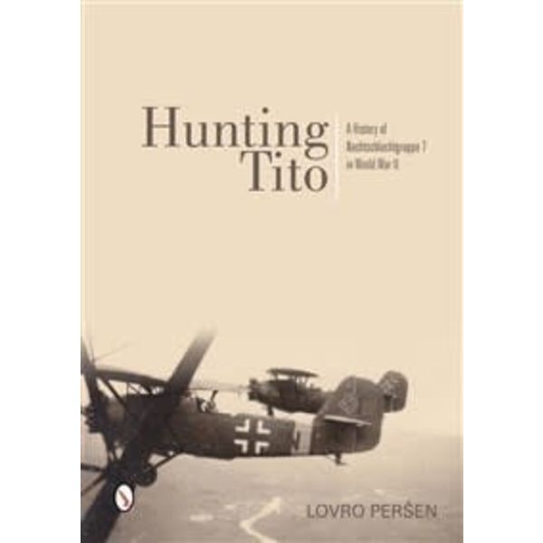 Schiffer Publishing Hunting Tito: Nachtschlactgruppe 7 in World War II hardcover