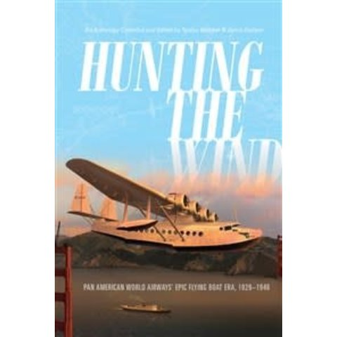 Hunting the Wind: Pan American World Airways' Epic Flying Boat Era: 1929–1946 hardcover