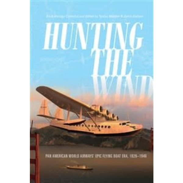 Schiffer Publishing Hunting the Wind: Pan American World Airways' Epic Flying Boat Era: 1929–1946 hardcover