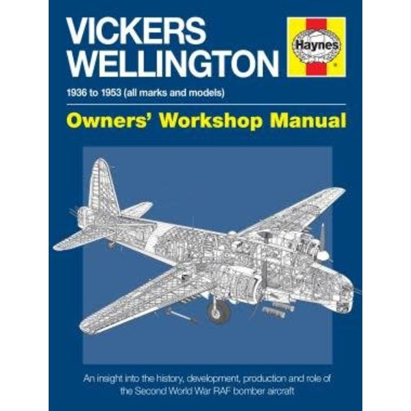 Haynes Publishing Vickers Wellington: 1936-1953: All Marks: Owner's Workshop Manual softcover