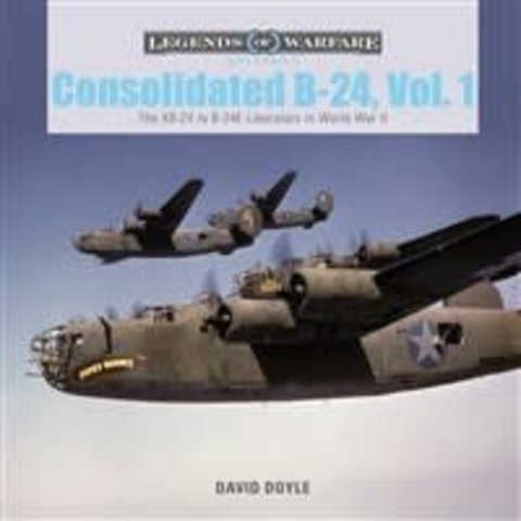 Consolidated B24: Volume 1: XB24 to B24E Liberators in World War II: Legends of Warfare Hardcover