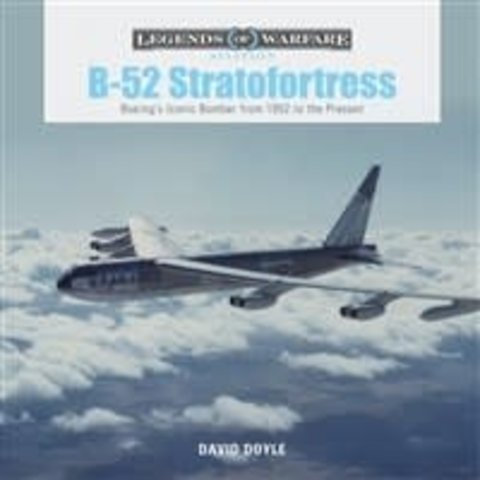B52 Stratofortress: Boeing's Iconic Bomber from 1952 to Present: Legends of Warfare hardcover