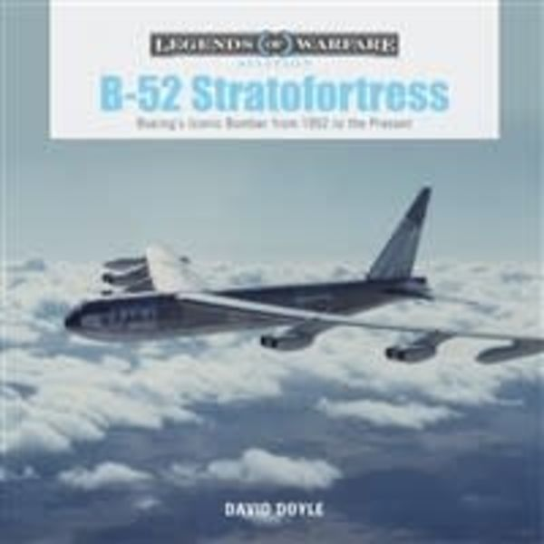 Schiffer Publishing B52 Stratofortress: Boeing's Iconic Bomber from 1952 to Present: Legends of Warfare hardcover