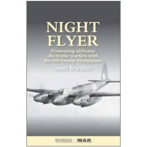 Night Flyer: Pioneering Airborne Electronic Warfare with 100 Group Mosquitos softcover