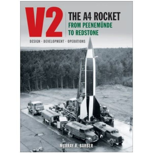 Classic Publications V2: A4 Rocket from Peenemunde to Redstone HC