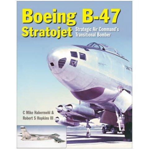 Boeing B47 Stratojet: Strategic Air Command's Transitional Bomber hardcover