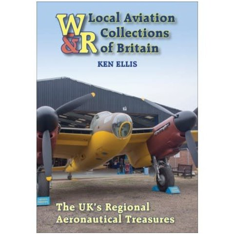 Local Aviation Collections of Britain: UK's Regional Aviation Treasures: Wrecks & Relics Hardcover
