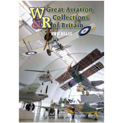 Great Aviation Collections of Britain: UK's National Treasures: Wrecks & Relics hardcover