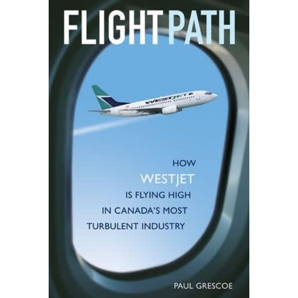 Flight Path: How Westjet is Flying High hardcover