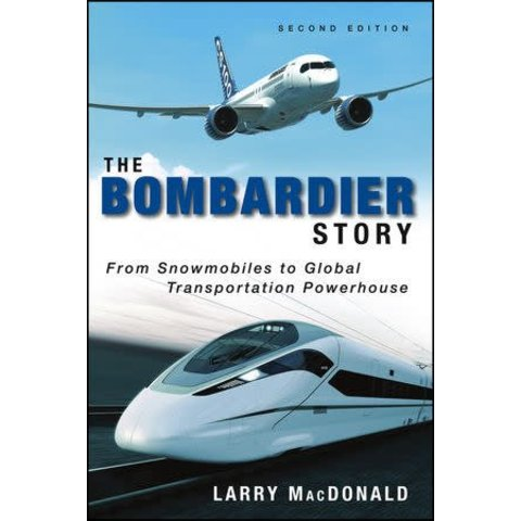 Bombardier Story: From Snowmobiles to Global Aviation Powerhouse Hardcover 2nd edition
