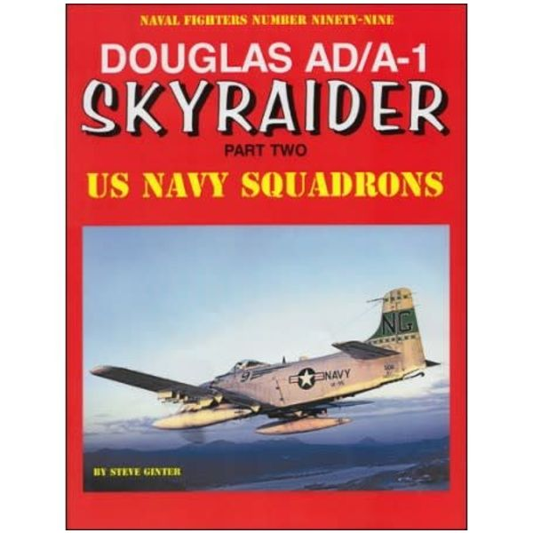 Naval Fighters Douglas AD/A1 Skyraider: Part.2: US Navy Squadrons: Naval Fighters #99 softcover
