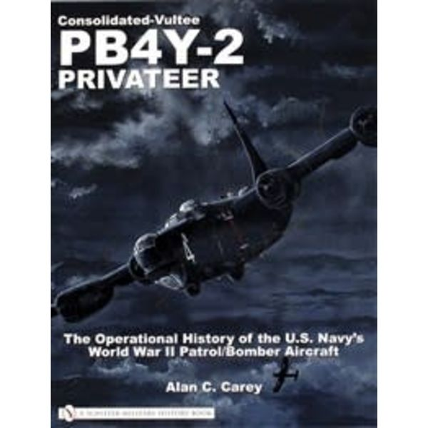 Schiffer Publishing Consolidated-Vultee PB4Y-2 Privateer: Op.Hist. SC