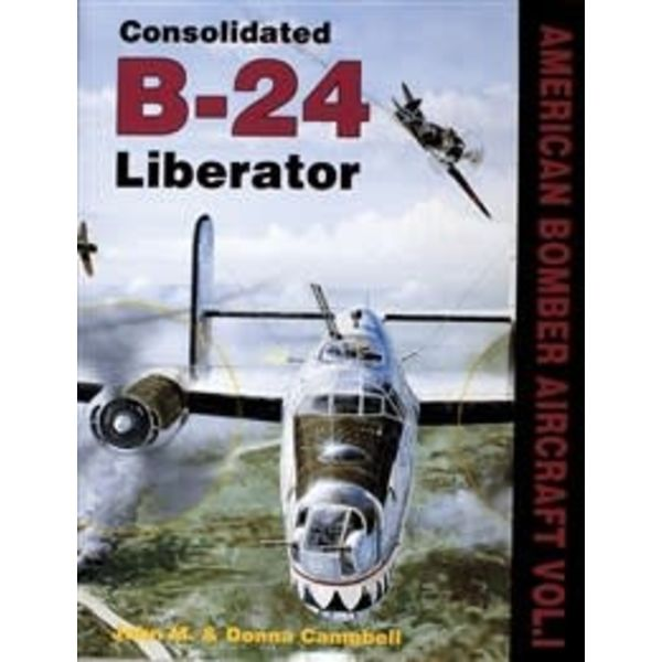 Schiffer Publishing Consolidated B24 Liberator: American Bombers at War: Volume 1 hardcover