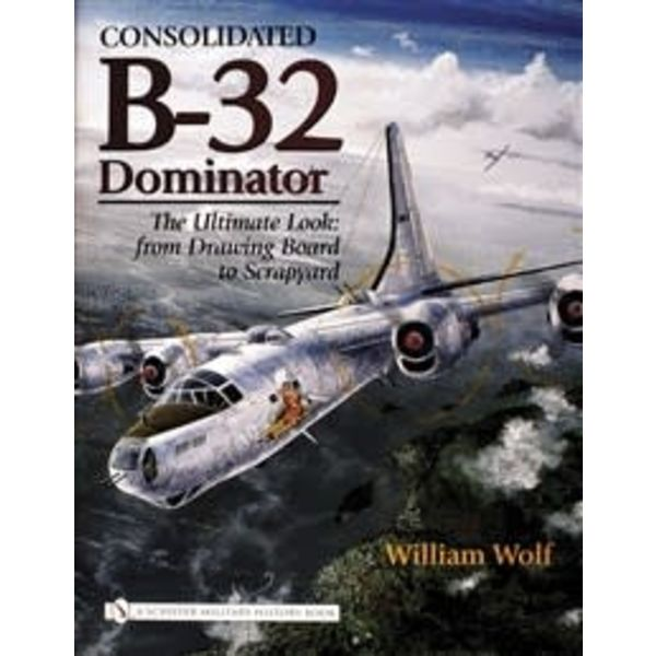 Schiffer Publishing Consolidated B32 Dominator: Ultimate Look: From Drawing Board to Scrapyard hardcover