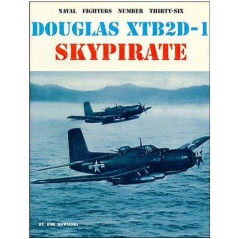 Douglas XTB2D1 Skypirate: Naval Fighters #36 softcover