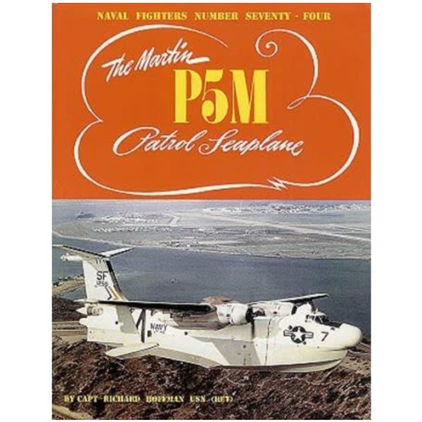 Naval Fighters Martin P5M Marlin Patrol Seaplane: Naval Fighters #74 softcover