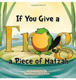 JUDAICA PRESS IF YOU GIVE A FROG A PIECE OF MATZAH