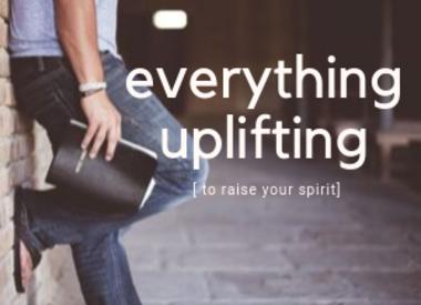 Everything Uplifting