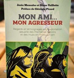 Josée Mensales et Diane Veillette Mon ami...mon agresseur - Josée Mensales