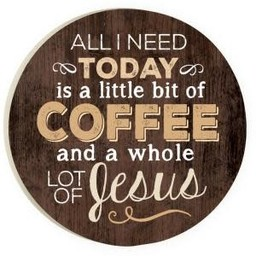 Car Coaster-All I Need is Coffee & Jesus