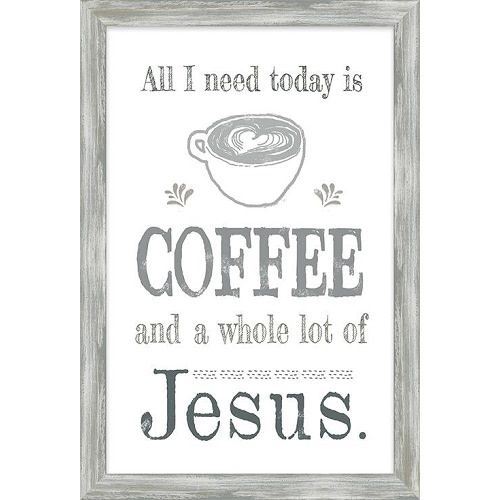 All I Need Today is Coffee Framed Art 13x19