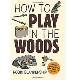 GIBBS SMITH How to Play in the Woods By Robin Blankenship