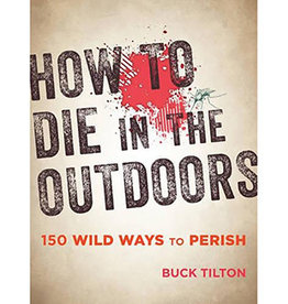 NATIONAL BOOK NETWRK How to Die Outdoors: From Bad Bears to Toxic Toads