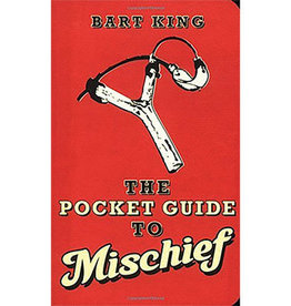 GIBBS SMITH The Pocket Guide to Mischief By: Bart King