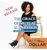 The Grace of Mutual Submission - Taffi Dollar