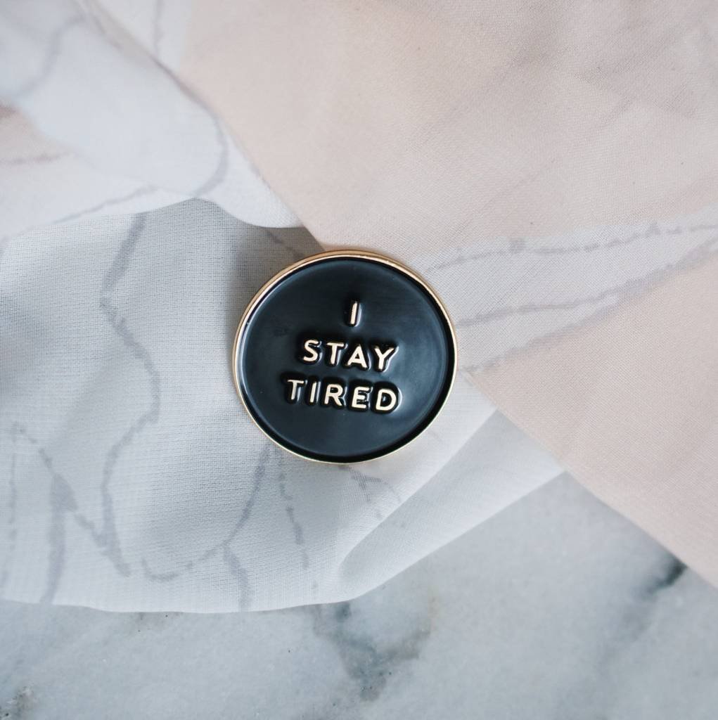 Janet Gwen I Stayed Tired Pin