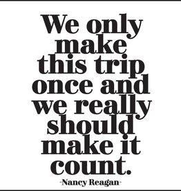 Quotable Only Make This Trip Once