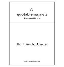 Quotable Us Friends Always Magnet