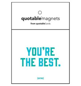 Quotable You're The Best Magnet