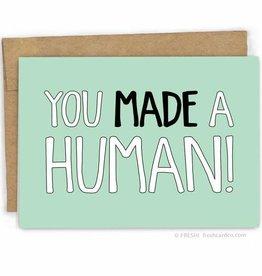 Fresh! You Made A Human