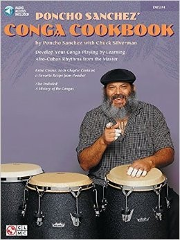 Hal Leonard Poncho Sanchez' Conga Cookbook Develop Your Conga Playing by Learning Afro-Cuban Rhythms from the Master by Poncho Sanchez with Chuck Silverman Percussion