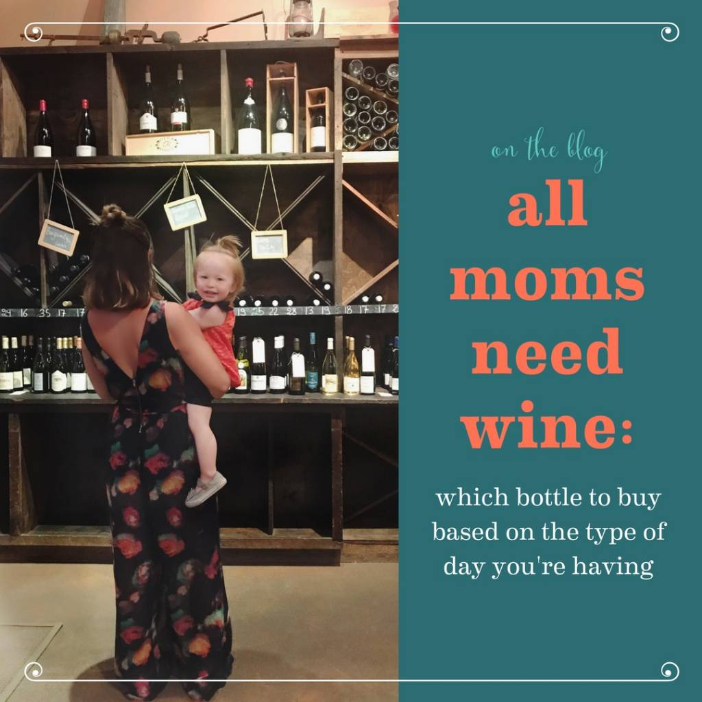 All Moms Need Wine: Which Bottle to Buy Based on the Type of Day You're Having