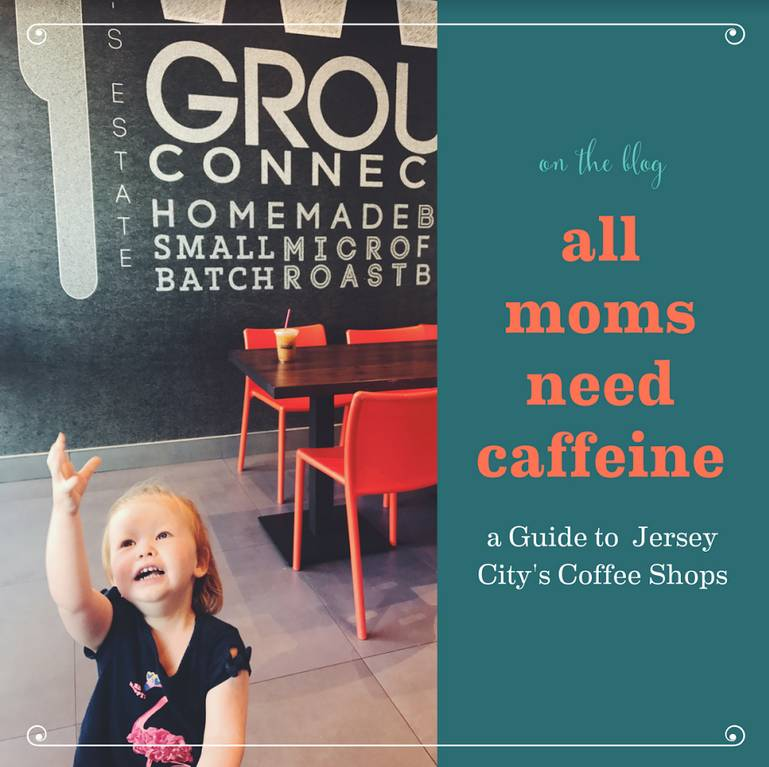 All Moms Need Coffee: A Guide to Jersey City Coffee Shops