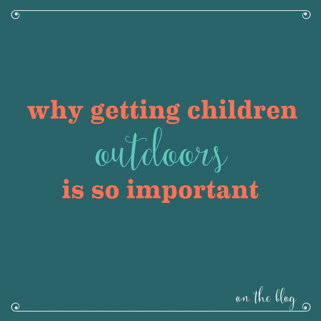 Why Getting Children Outdoors is So Important