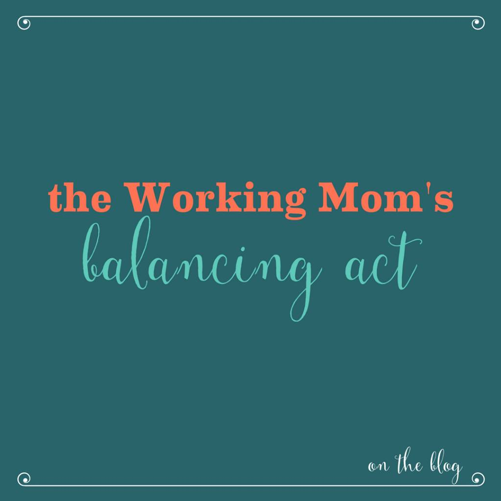 The Working Mom Balancing Act