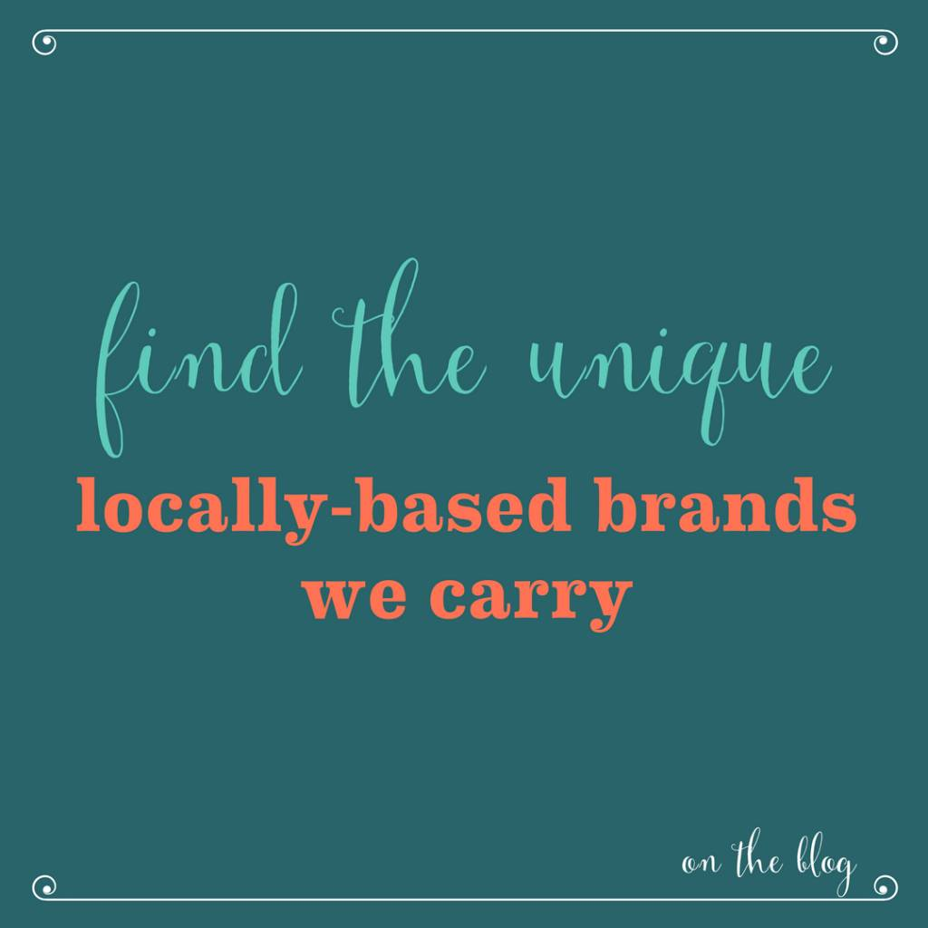 Find the Unique: Locally Based Brands We Carry