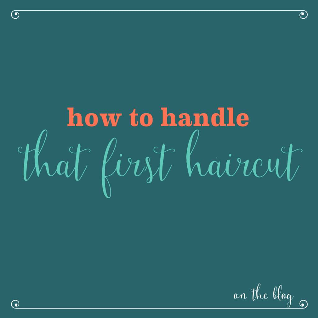 How to Handle The First Haircut