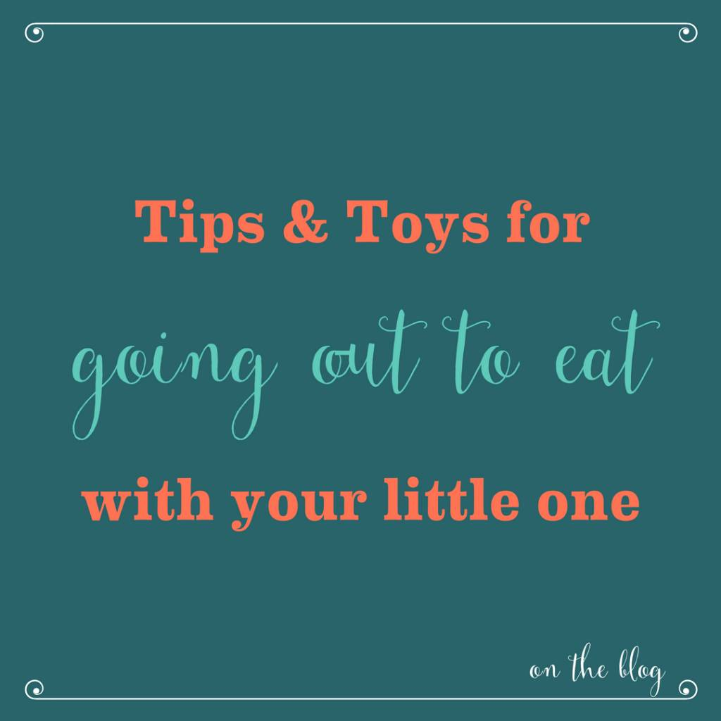 Toys & Tips for Dining Out with your Little One