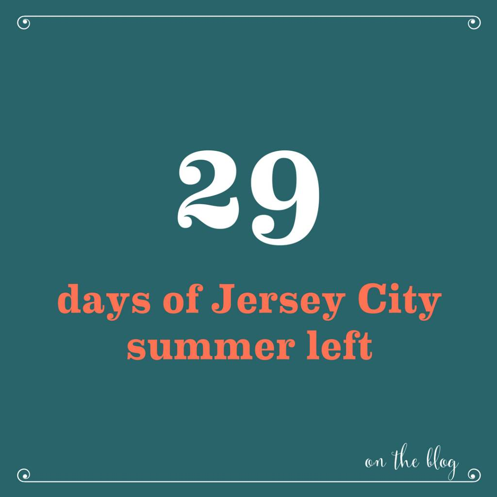 How to Make the Most of the 29 Days Left of Jersey City Summer