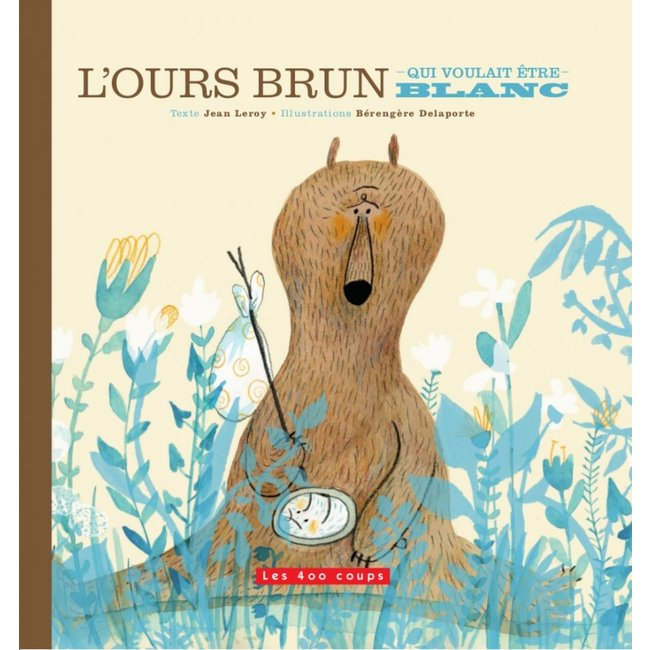 Éditions les 400 coups Éditions les 400 Coups - Book, The Brown Bear Who Wanted to Be White