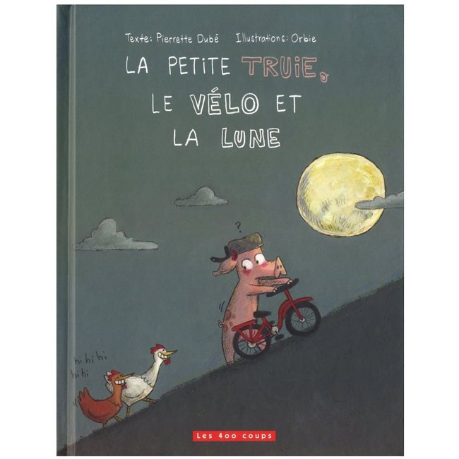 Éditions les 400 coups Éditions les 400 Coups - Book, The Little Sow, the Bike and the Moon