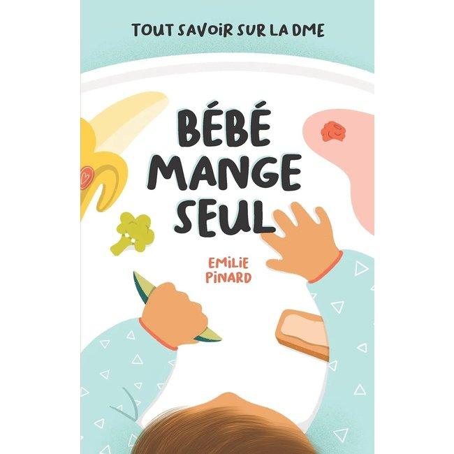 Bébé mange seul Bébé Mange Seul - Theoretical and Practical Book, All About BLW