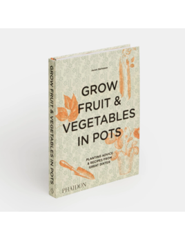 Phaidon Press Grow Fruit & Vegetables in Pots: Planting Advice & Recipes from Great Dixter