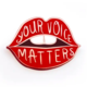 Boss Dotty Your Voice Matters Pin